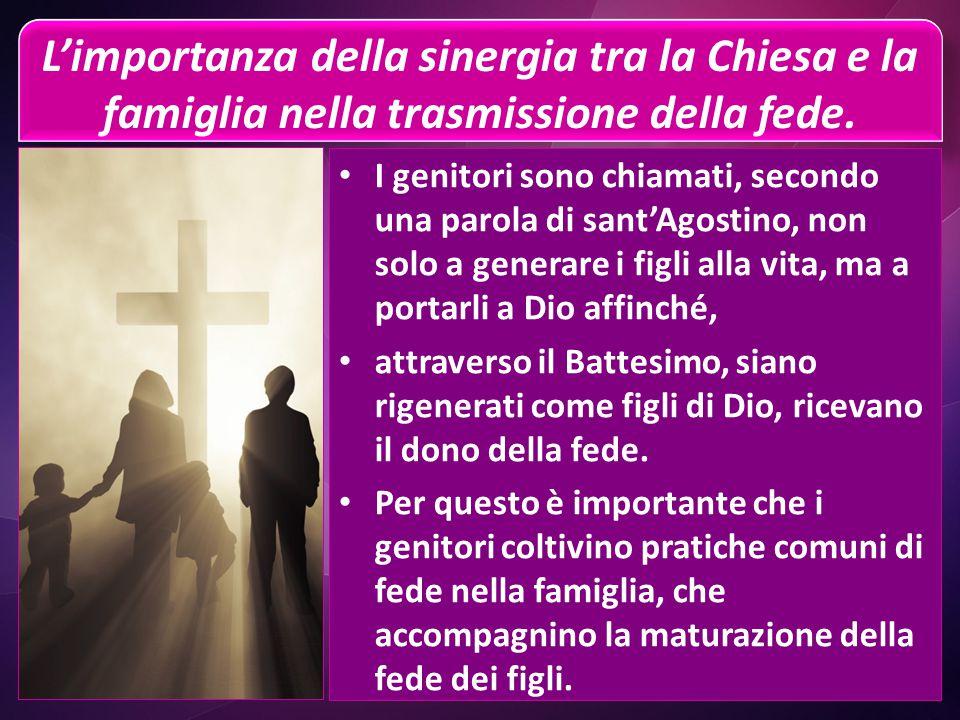 L'importanza della sinergia tra la Chiesa e la famiglia nella trasmissione della fede.