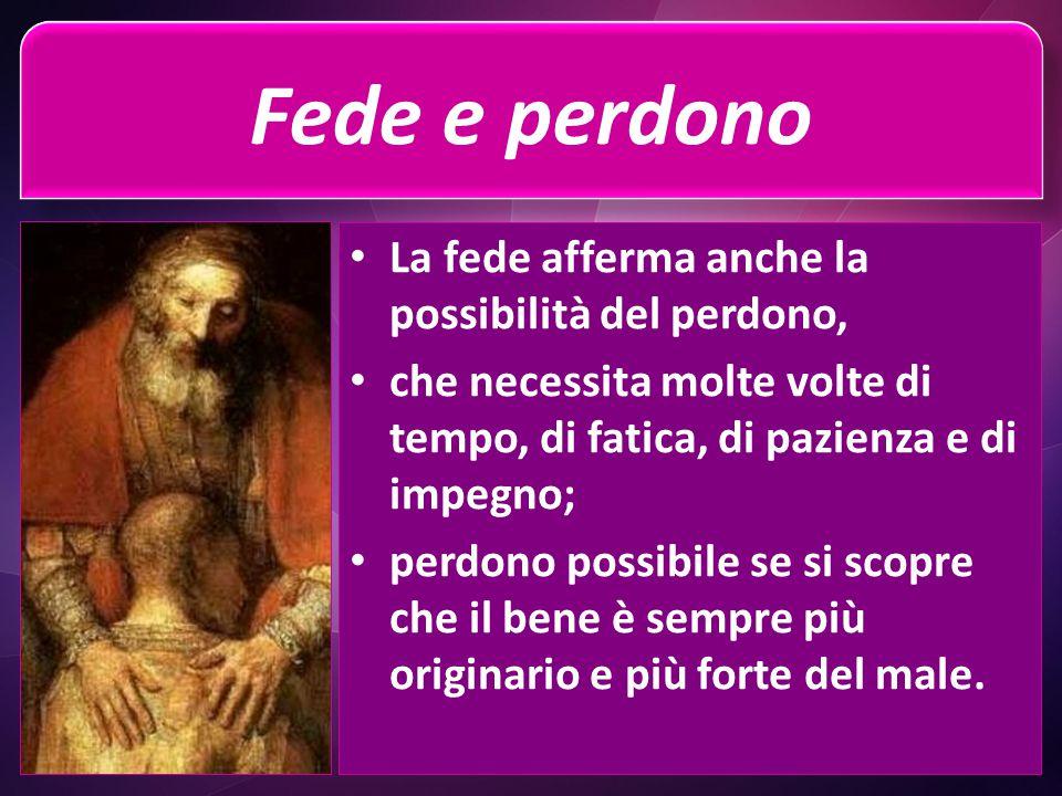 Fede e perdono La fede afferma anche la possibilità del perdono,