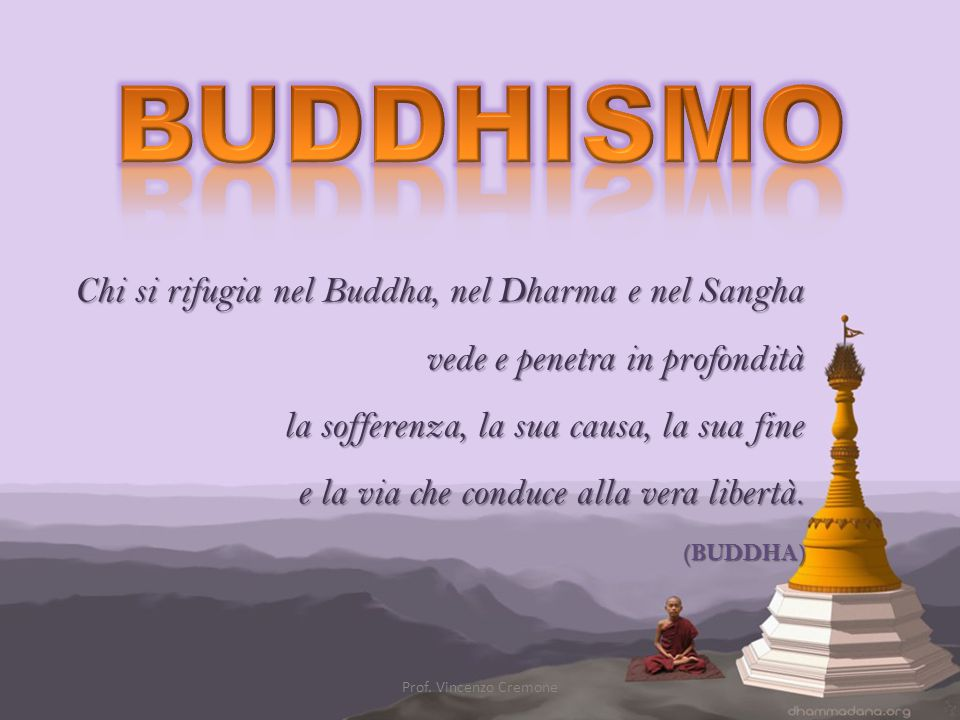 BUDDHISMO Chi si rifugia nel Buddha, nel Dharma e nel Sangha