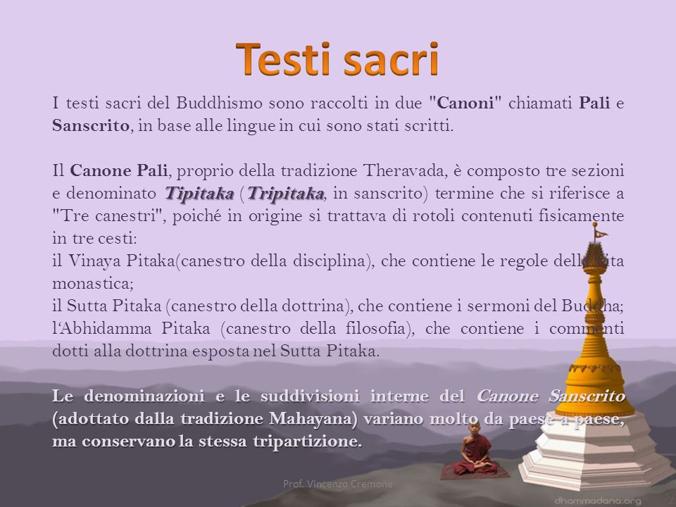 Testi sacri I testi sacri del Buddhismo sono raccolti in due Canoni chiamati Pali e Sanscrito, in base alle lingue in cui sono stati scritti.