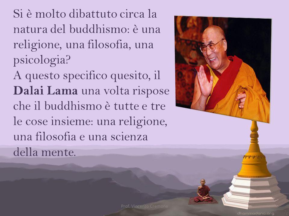 Si è molto dibattuto circa la natura del buddhismo: è una religione, una filosofia, una psicologia A questo specifico quesito, il Dalai Lama una volta rispose che il buddhismo è tutte e tre le cose insieme: una religione, una filosofia e una scienza della mente.