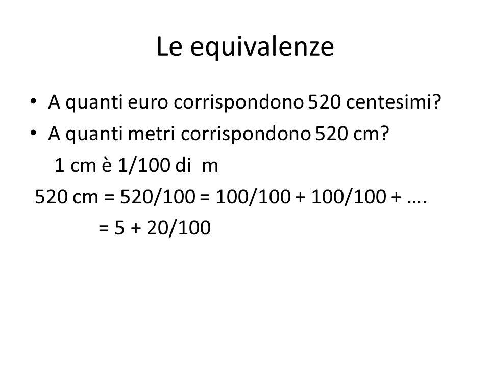 Le equivalenze A quanti euro corrispondono 520 centesimi