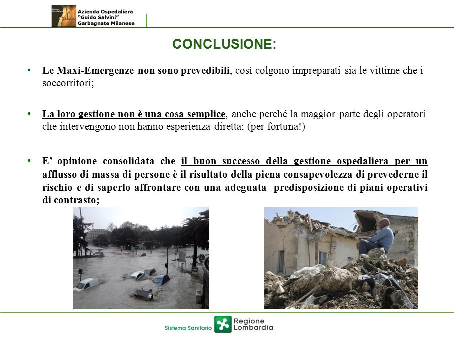 CONCLUSIONE: Le Maxi-Emergenze non sono prevedibili, così colgono impreparati sia le vittime che i soccorritori;