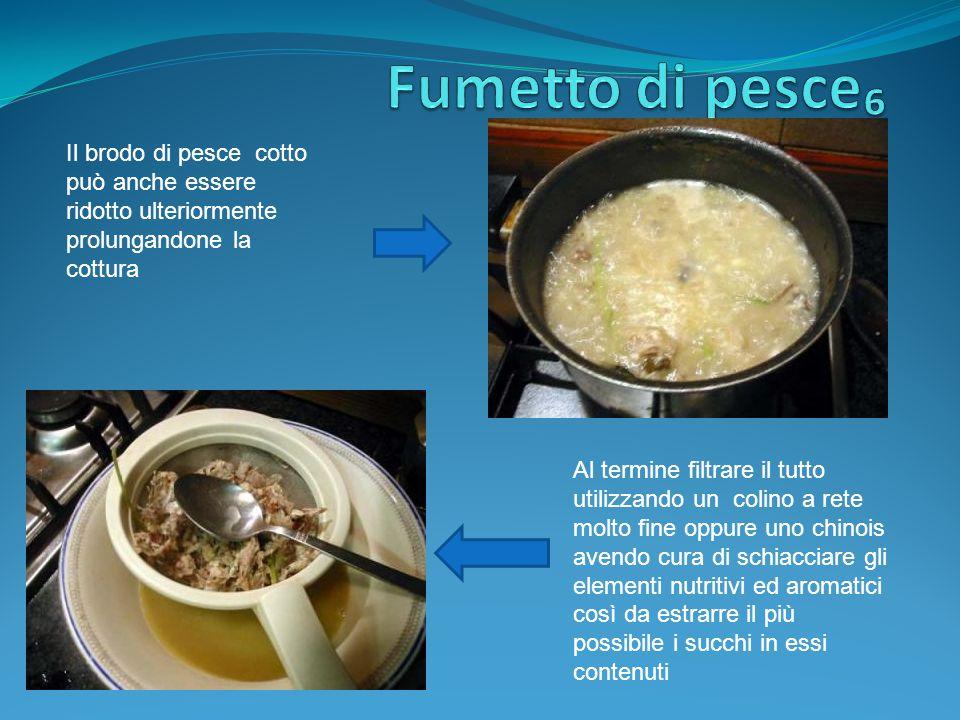 Fumetto di pesce₆ Il brodo di pesce cotto può anche essere ridotto ulteriormente prolungandone la cottura.
