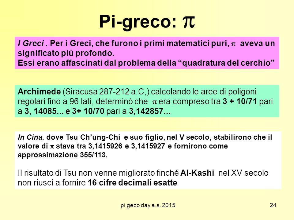 Pi-greco:  I Greci . Per i Greci, che furono i primi matematici puri,  aveva un significato più profondo.