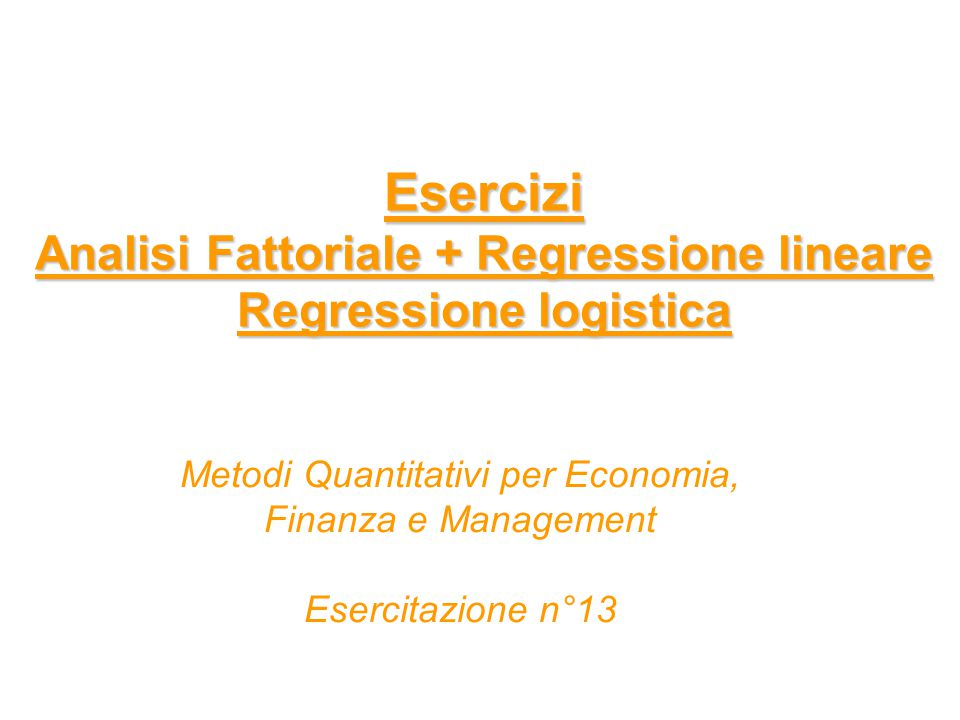 Esercizi Analisi Fattoriale + Regressione lineare Regressione logistica