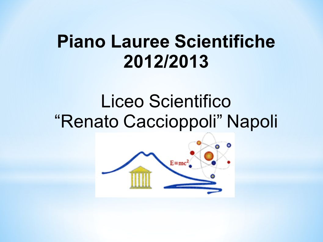 Piano Lauree Scientifiche 2012/2013 Liceo Scientifico Renato Caccioppoli Napoli Napoli