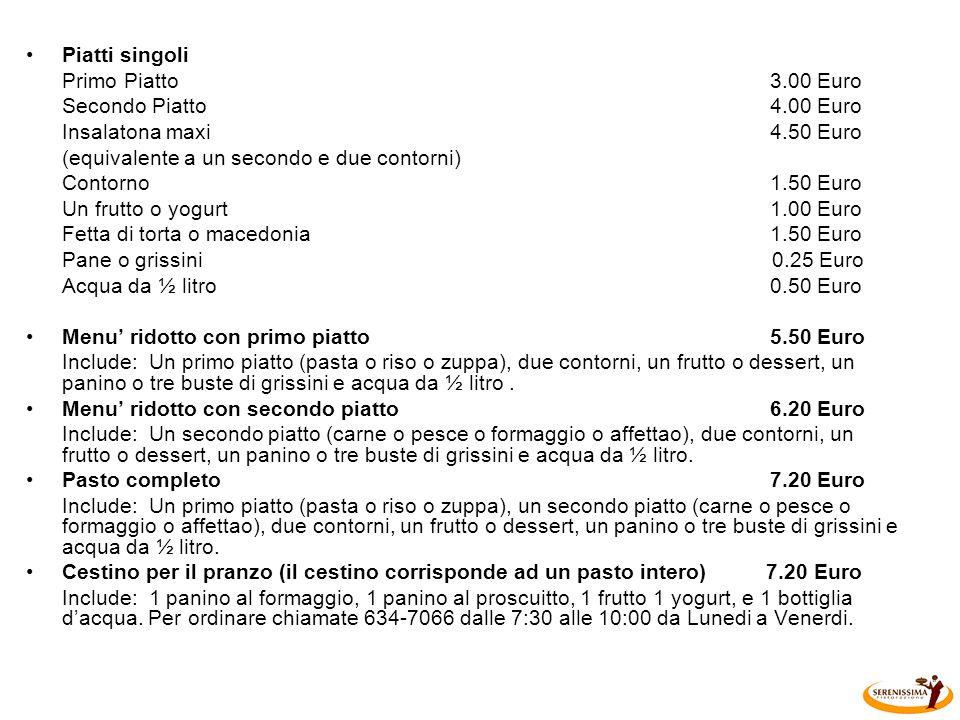 Piatti singoli Primo Piatto 3.00 Euro. Secondo Piatto 4.00 Euro.