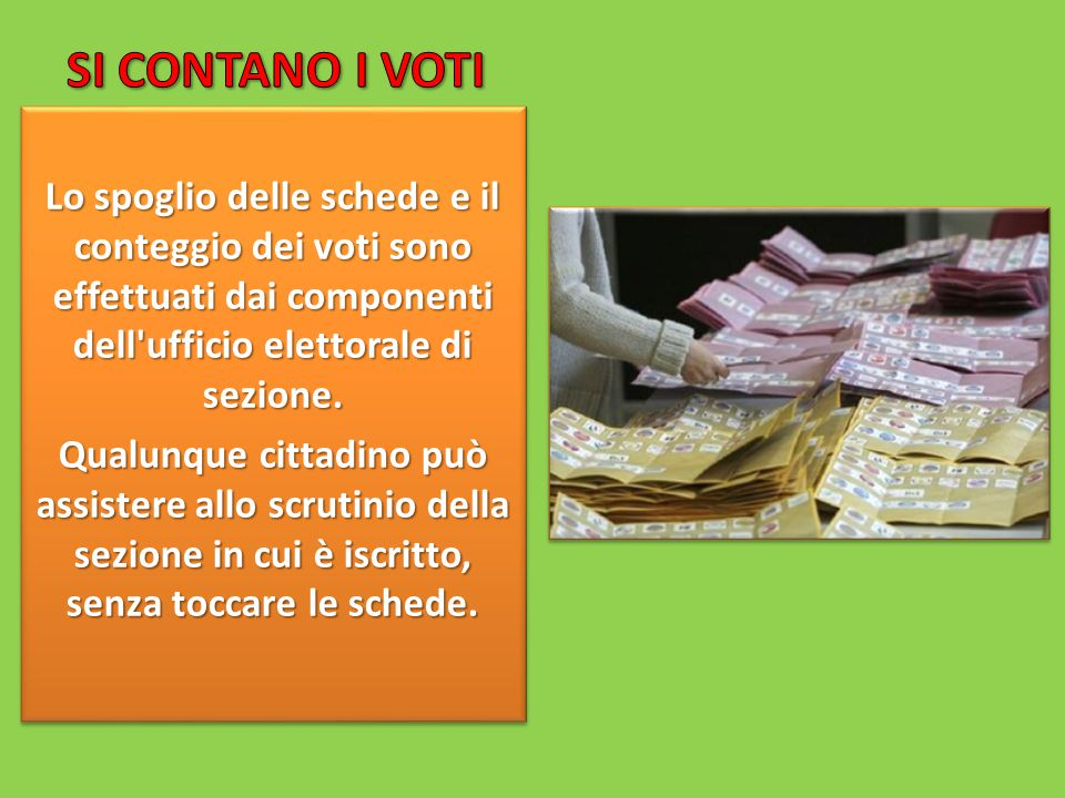 SI CONTANO I VOTI Lo spoglio delle schede e il conteggio dei voti sono effettuati dai componenti dell ufficio elettorale di sezione.