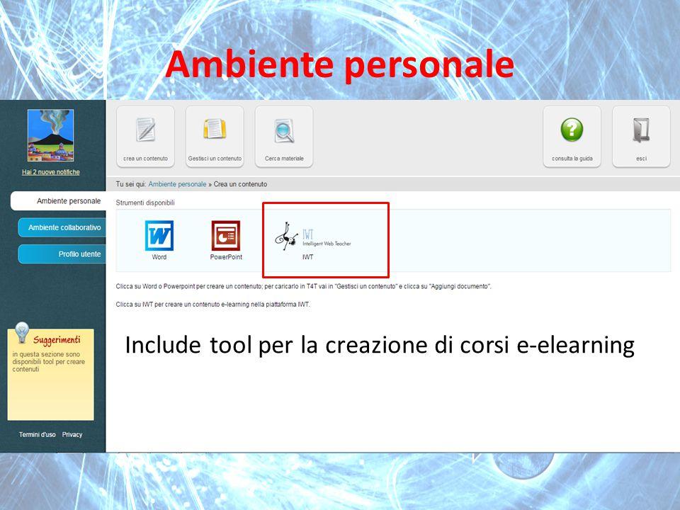 Ambiente personale Include tool per la creazione di corsi e-elearning
