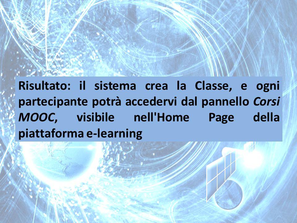 Risultato: il sistema crea la Classe, e ogni partecipante potrà accedervi dal pannello Corsi MOOC, visibile nell Home Page della piattaforma e-learning