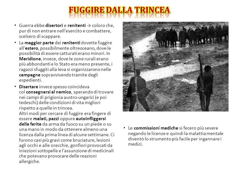 FUGGIRE DALLA TRINCEA Guerra ebbe disertori e renitenti → coloro che, pur di non entrare nell esercito e combattere, scelsero di scappare.