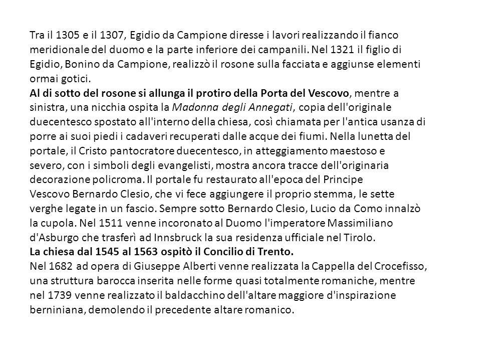 Tra il 1305 e il 1307, Egidio da Campione diresse i lavori realizzando il fianco meridionale del duomo e la parte inferiore dei campanili. Nel 1321 il figlio di Egidio, Bonino da Campione, realizzò il rosone sulla facciata e aggiunse elementi ormai gotici.