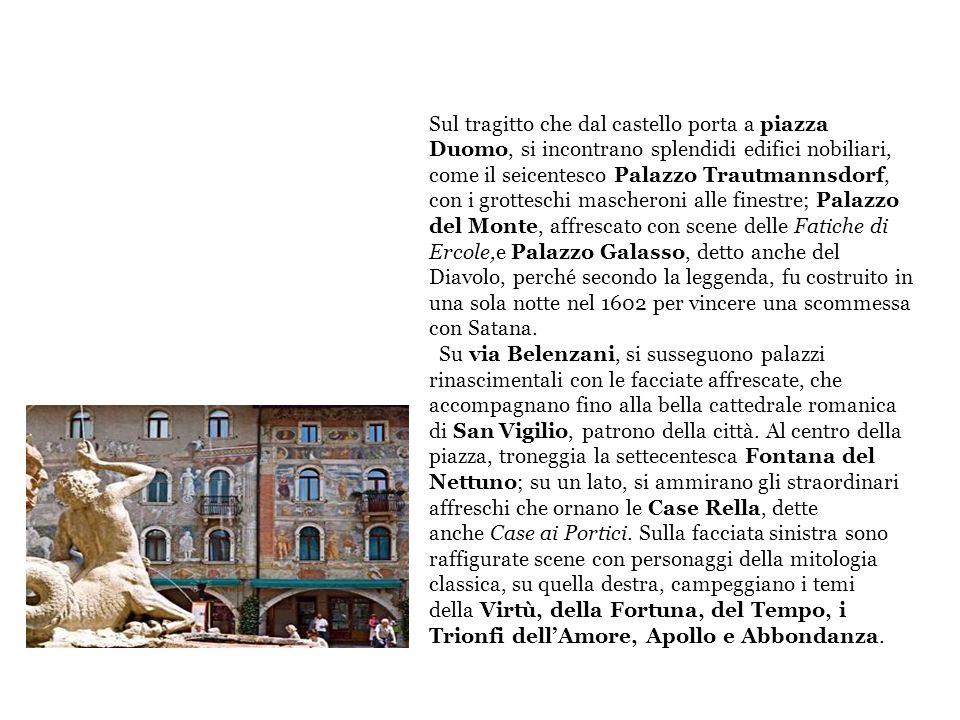 Sul tragitto che dal castello porta a piazza Duomo, si incontrano splendidi edifici nobiliari, come il seicentesco Palazzo Trautmannsdorf, con i grotteschi mascheroni alle finestre; Palazzo del Monte, affrescato con scene delle Fatiche di Ercole,e Palazzo Galasso, detto anche del Diavolo, perché secondo la leggenda, fu costruito in una sola notte nel 1602 per vincere una scommessa con Satana.