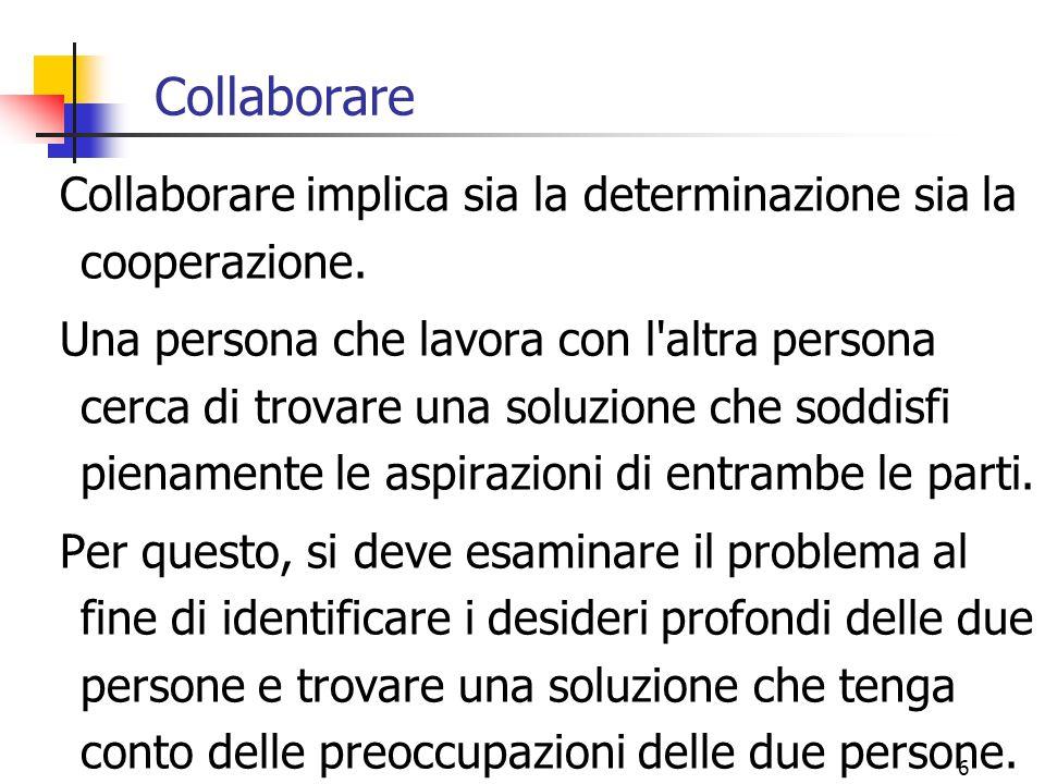 Collaborare Collaborare implica sia la determinazione sia la cooperazione.