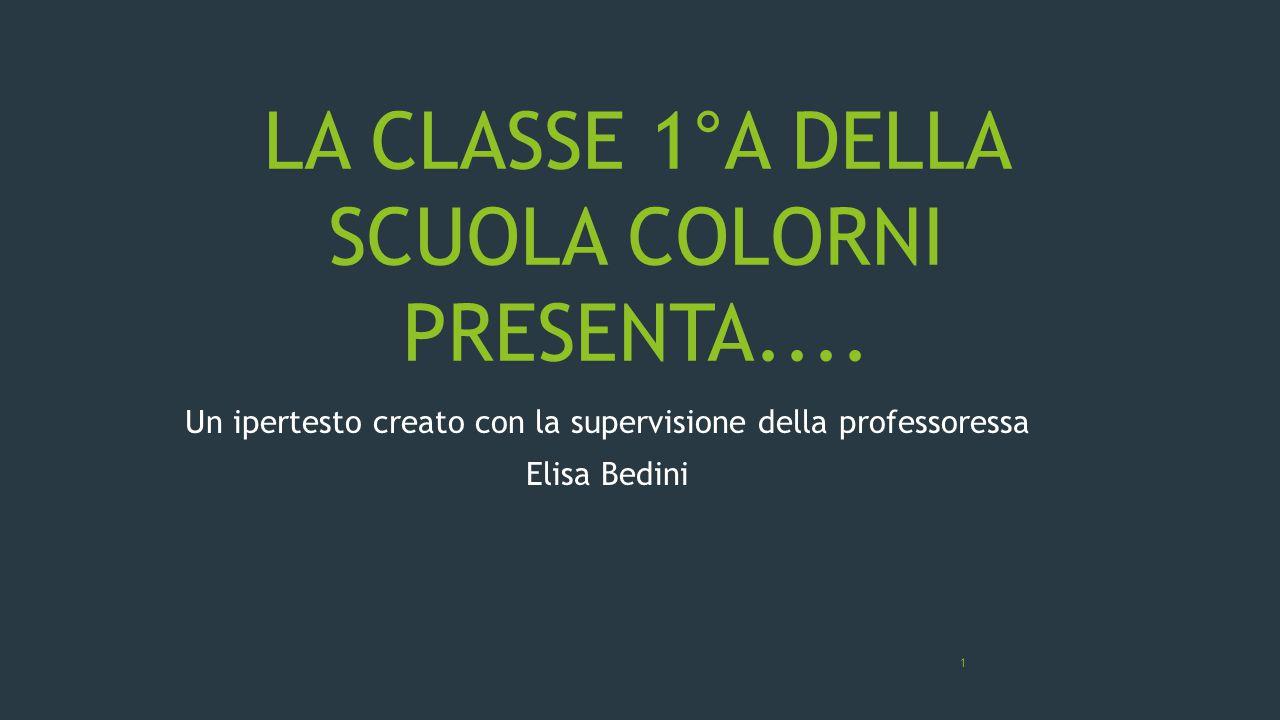 LA CLASSE 1°A DELLA SCUOLA COLORNI PRESENTA....