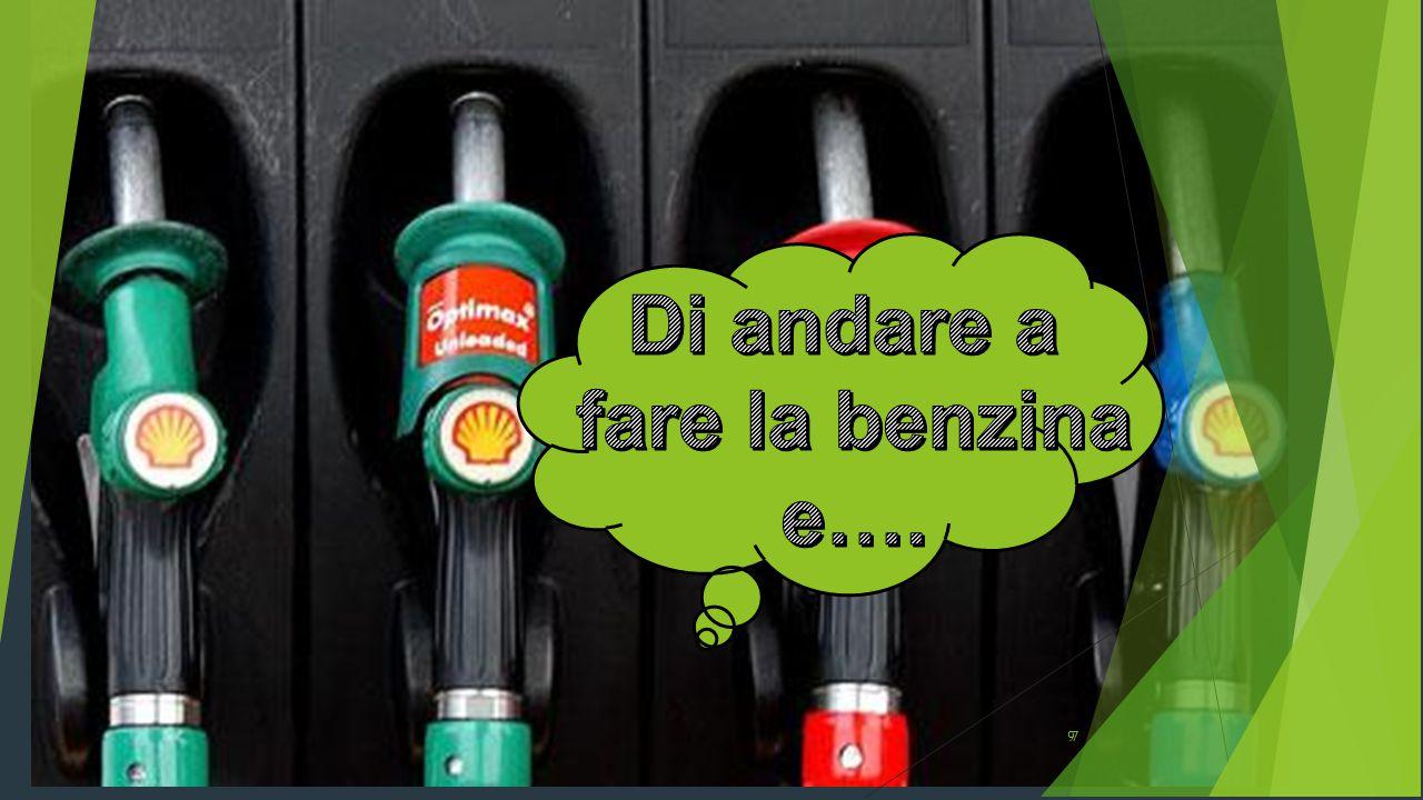 Di andare a fare la benzina e….