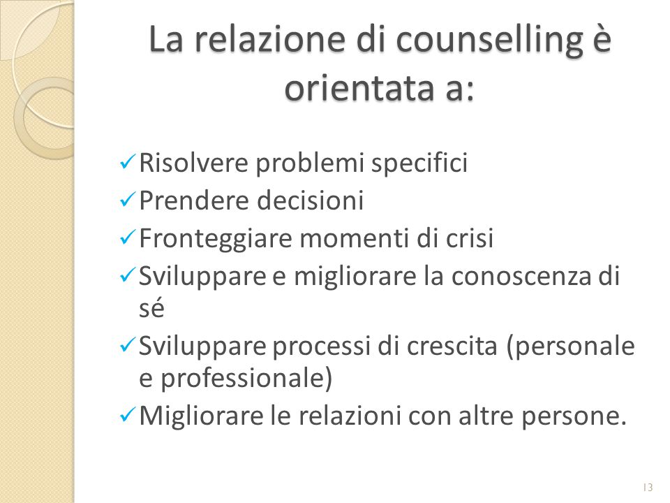La relazione di counselling è orientata a:
