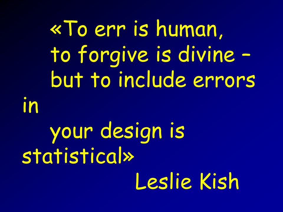 «To err is human,. to forgive is divine –. but to include errors in