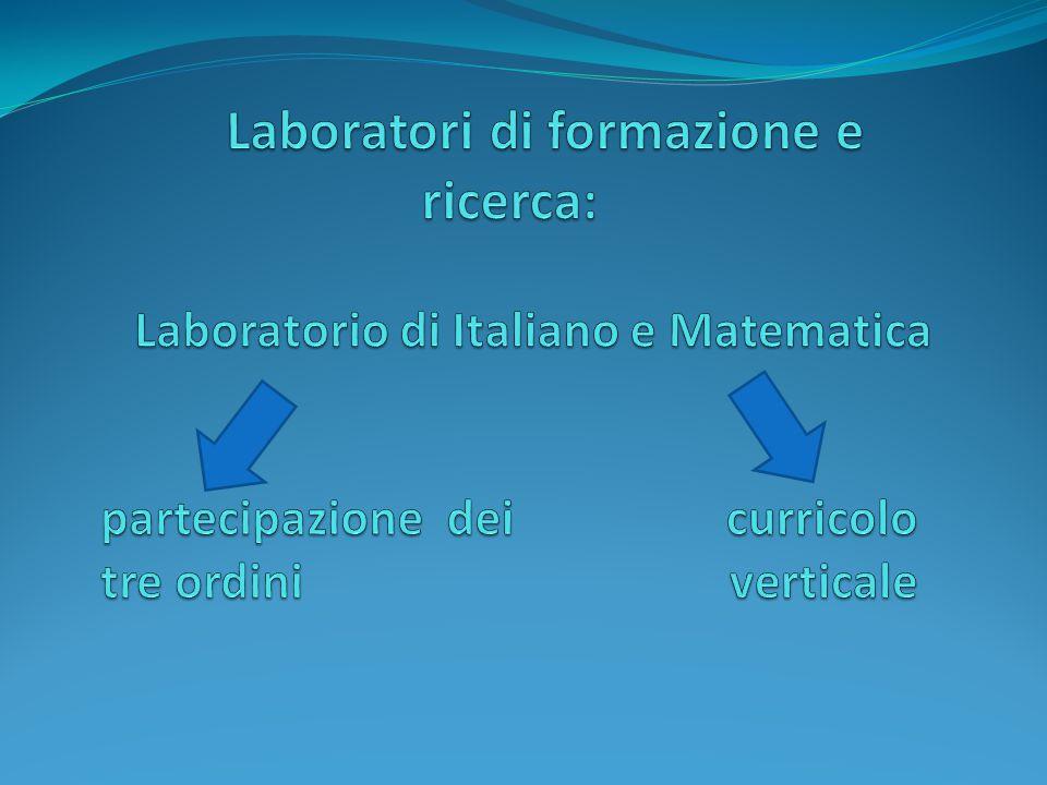 Laboratori di formazione e ricerca: Laboratorio di Italiano e Matematica partecipazione dei curricolo tre ordini verticale