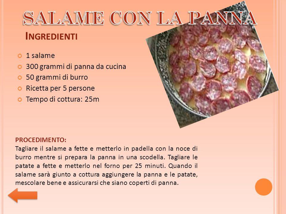 SALAME CON LA PANNA Ingredienti 1 salame 300 grammi di panna da cucina