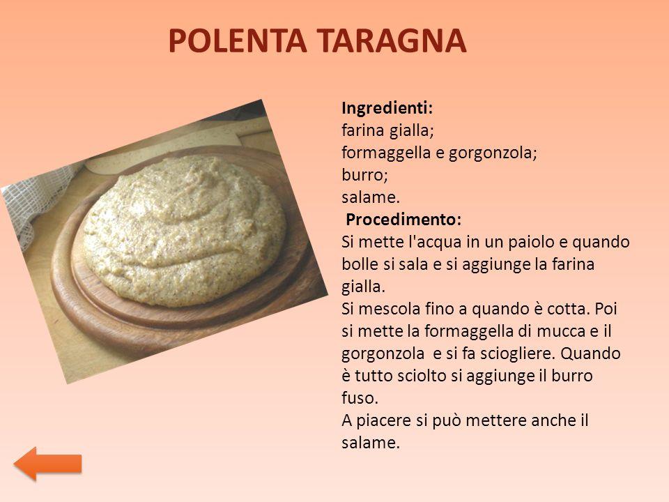 POLENTA TARAGNA Ingredienti: farina gialla; formaggella e gorgonzola; burro; salame.