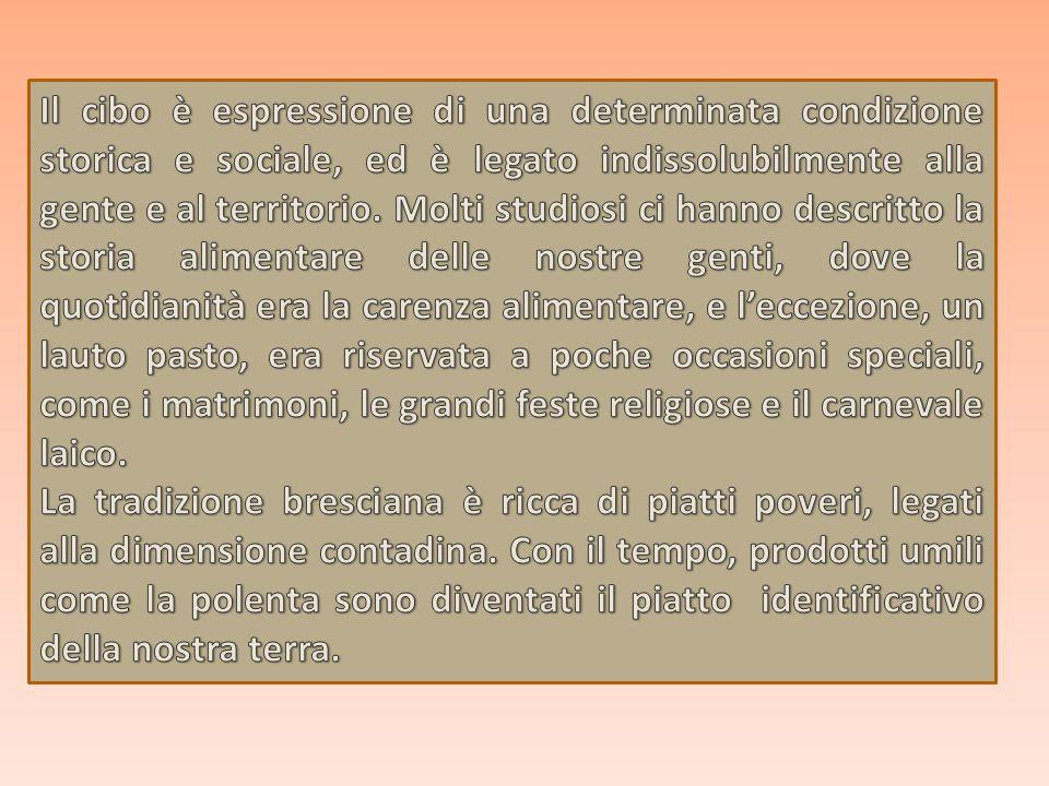 Il cibo è espressione di una determinata condizione storica e sociale, ed è legato indissolubilmente alla gente e al territorio. Molti studiosi ci hanno descritto la storia alimentare delle nostre genti, dove la quotidianità era la carenza alimentare, e l'eccezione, un lauto pasto, era riservata a poche occasioni speciali, come i matrimoni, le grandi feste religiose e il carnevale laico.