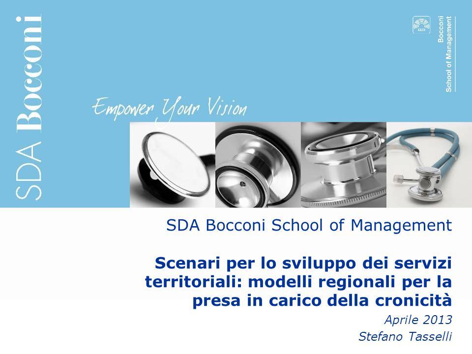 SDA Bocconi School of Management Scenari per lo sviluppo dei servizi territoriali: modelli regionali per la presa in carico della cronicità