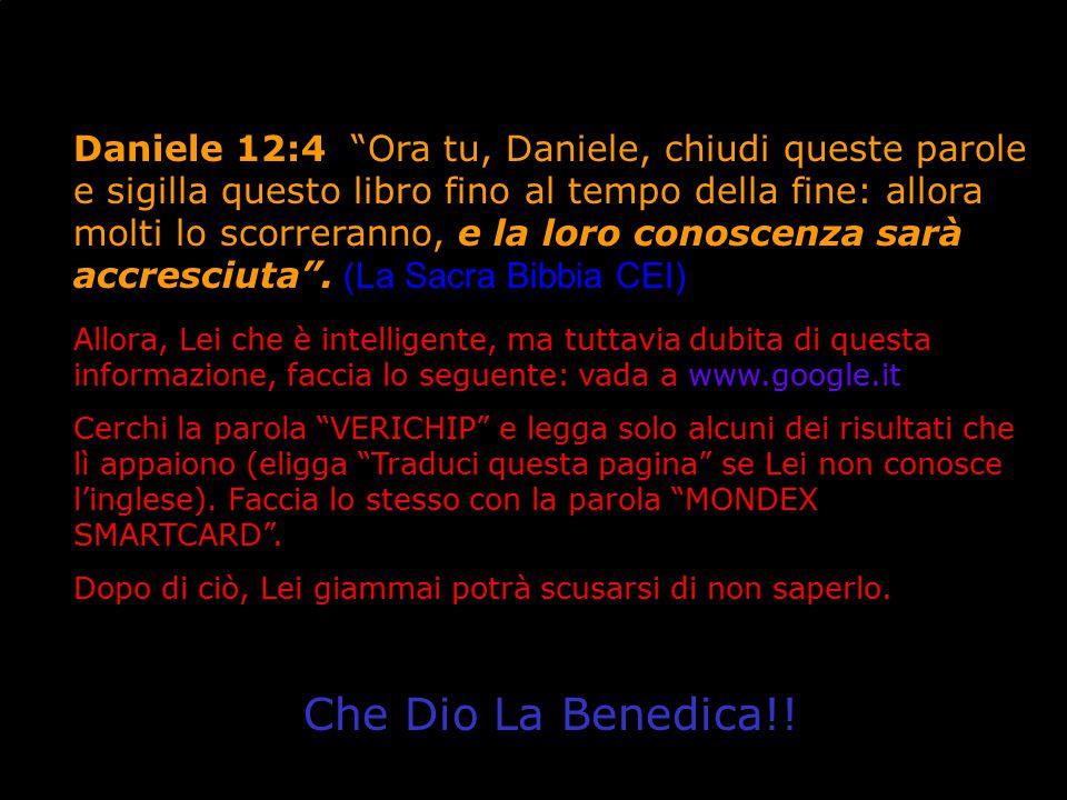 Daniele 12:4 Ora tu, Daniele, chiudi queste parole e sigilla questo libro fino al tempo della fine: allora molti lo scorreranno, e la loro conoscenza sarà accresciuta . (La Sacra Bibbia CEI)