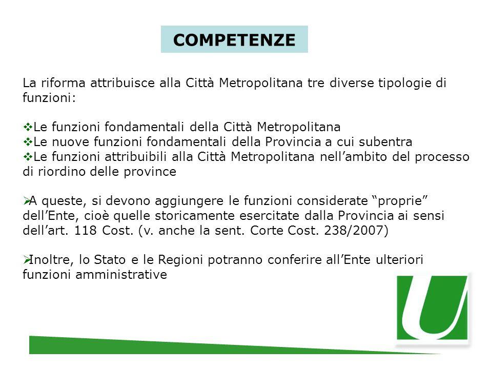 COMPETENZE La riforma attribuisce alla Città Metropolitana tre diverse tipologie di funzioni: Le funzioni fondamentali della Città Metropolitana.