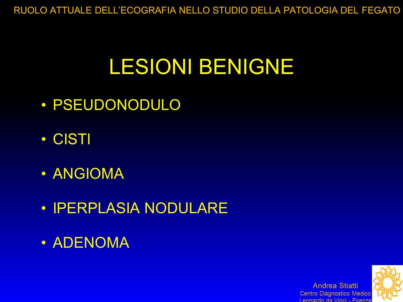 LESIONI BENIGNE PSEUDONODULO CISTI ANGIOMA IPERPLASIA NODULARE ADENOMA