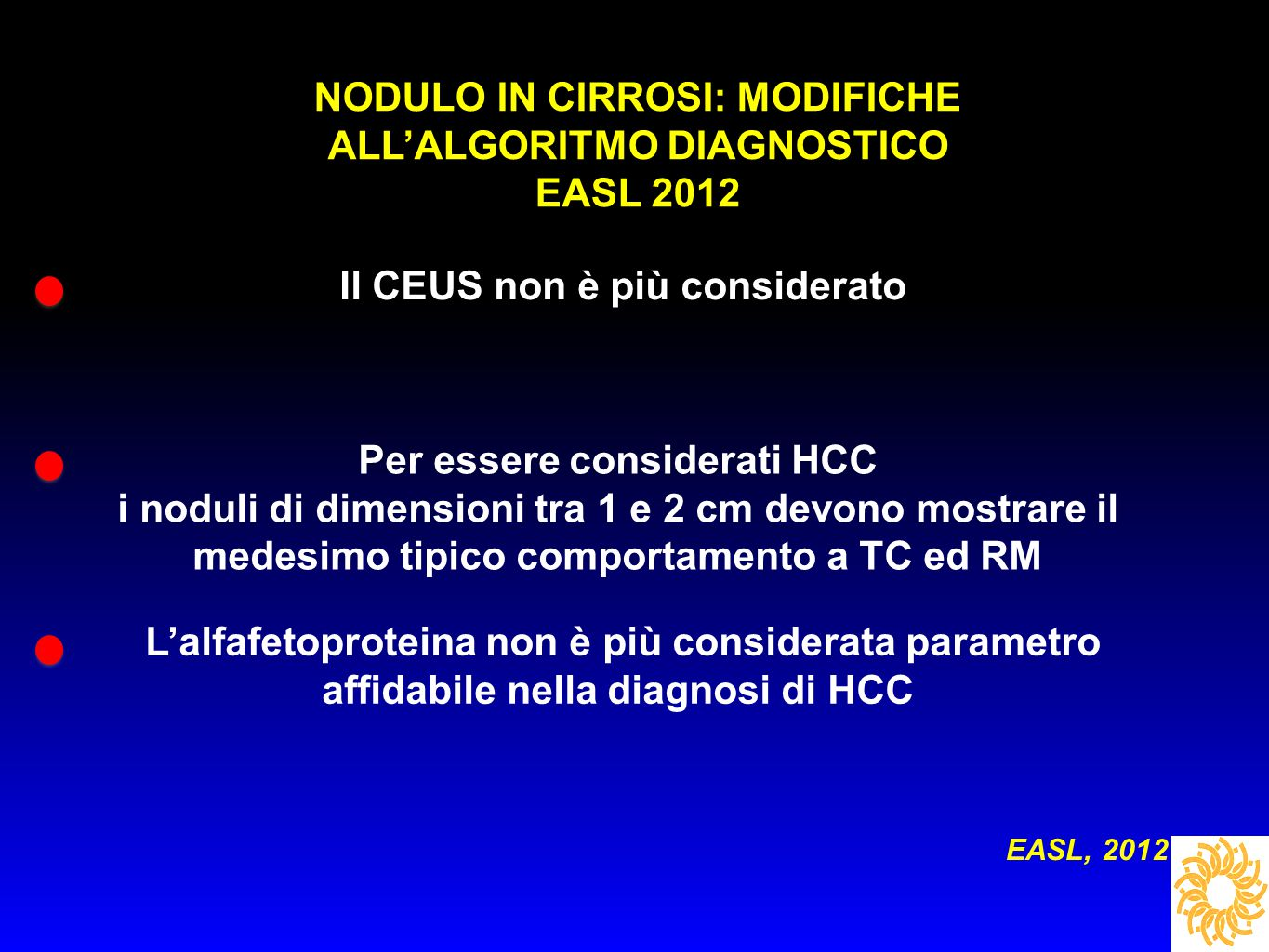 NODULO IN CIRROSI: MODIFICHE ALL'ALGORITMO DIAGNOSTICO EASL 2012