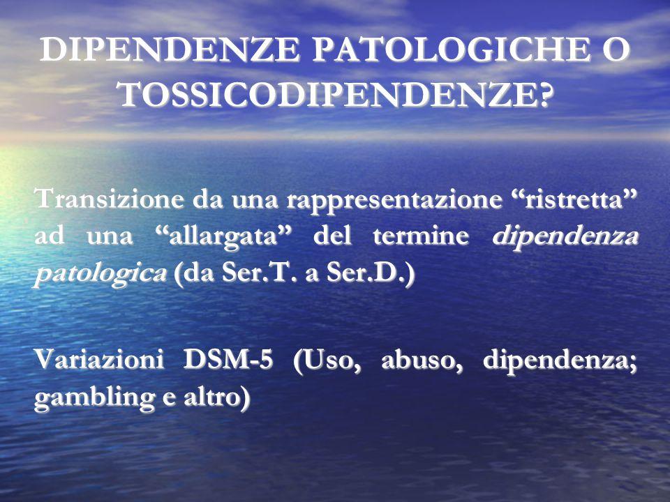 DIPENDENZE PATOLOGICHE O TOSSICODIPENDENZE