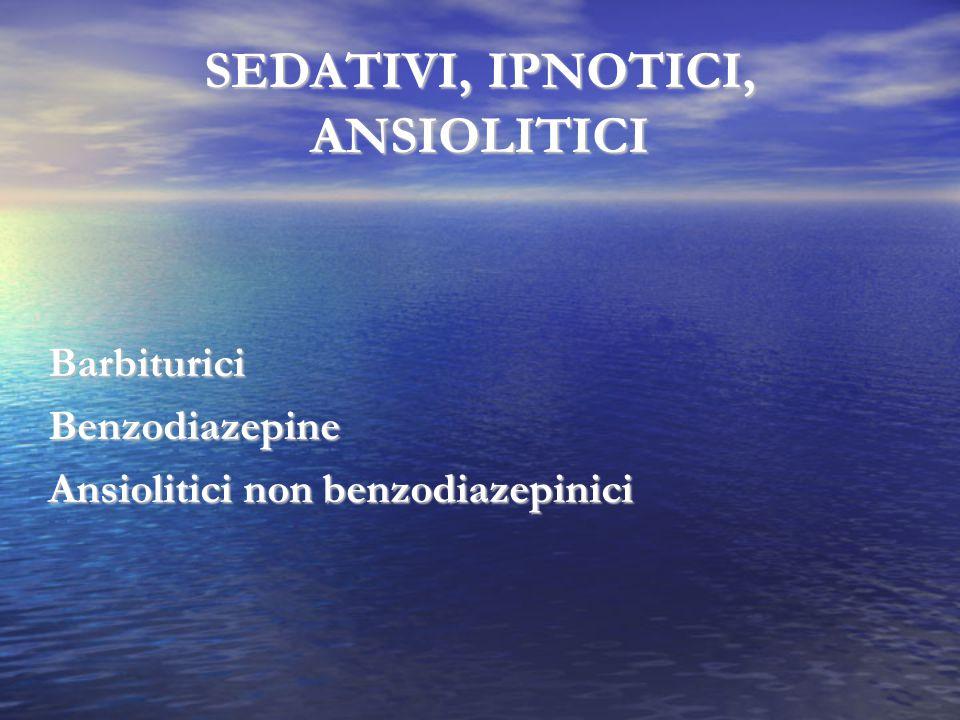 SEDATIVI, IPNOTICI, ANSIOLITICI