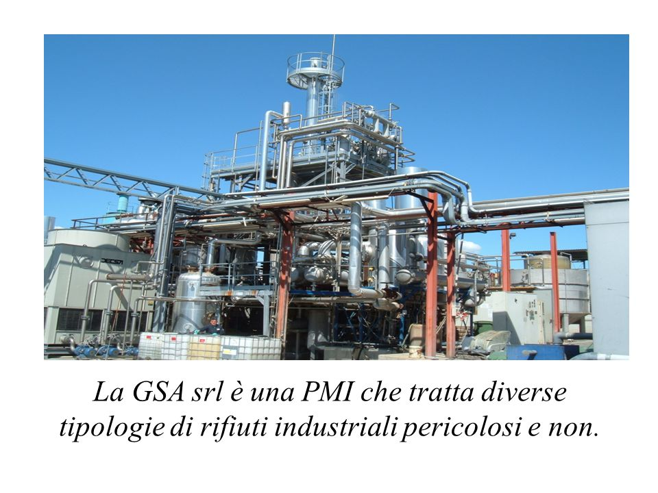 La GSA srl è una PMI che tratta diverse tipologie di rifiuti industriali pericolosi e non.
