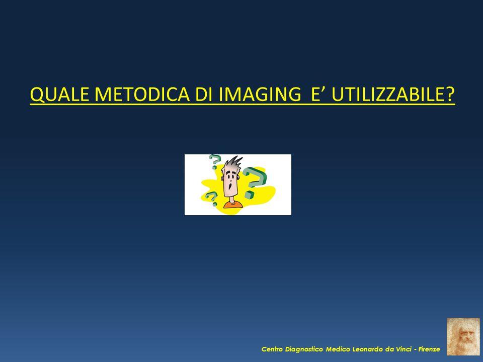 QUALE METODICA DI IMAGING E' UTILIZZABILE