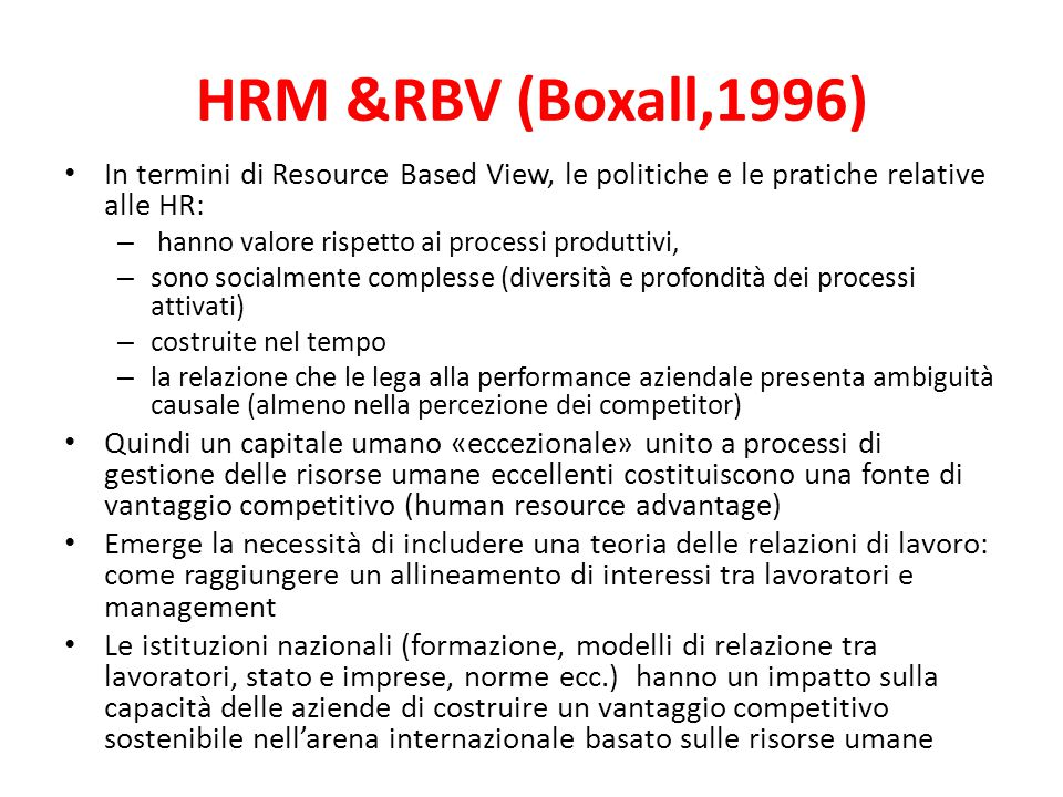 HRM &RBV (Boxall,1996) In termini di Resource Based View, le politiche e le pratiche relative alle HR: