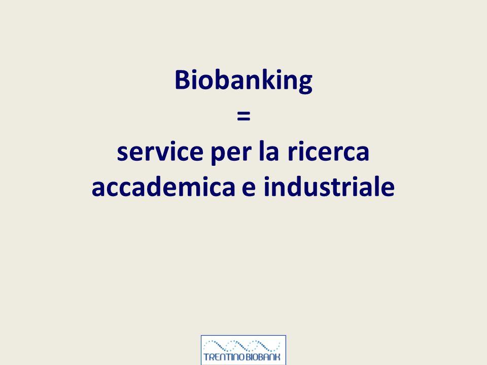 Biobanking = service per la ricerca accademica e industriale