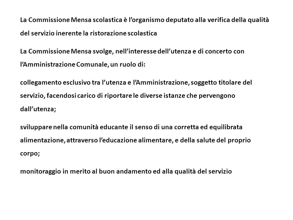 La Commissione Mensa scolastica è l'organismo deputato alla verifica della qualità del servizio inerente la ristorazione scolastica