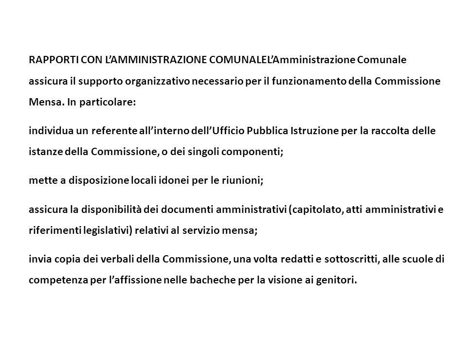 RAPPORTI CON L'AMMINISTRAZIONE COMUNALEL'Amministrazione Comunale assicura il supporto organizzativo necessario per il funzionamento della Commissione Mensa. In particolare: