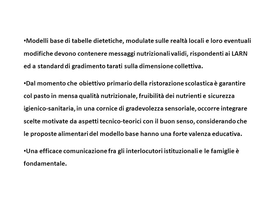 Modelli base di tabelle dietetiche, modulate sulle realtà locali e loro eventuali modifiche devono contenere messaggi nutrizionali validi, rispondenti ai LARN ed a standard di gradimento tarati sulla dimensione collettiva.