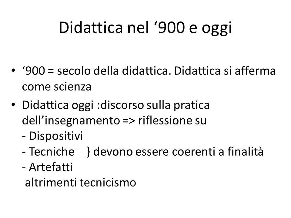 Didattica nel '900 e oggi '900 = secolo della didattica. Didattica si afferma come scienza.