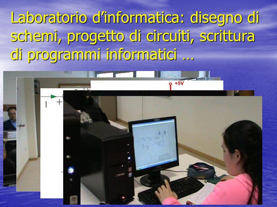 Laboratorio d'informatica: disegno di schemi, progetto di circuiti, scrittura di programmi informatici …
