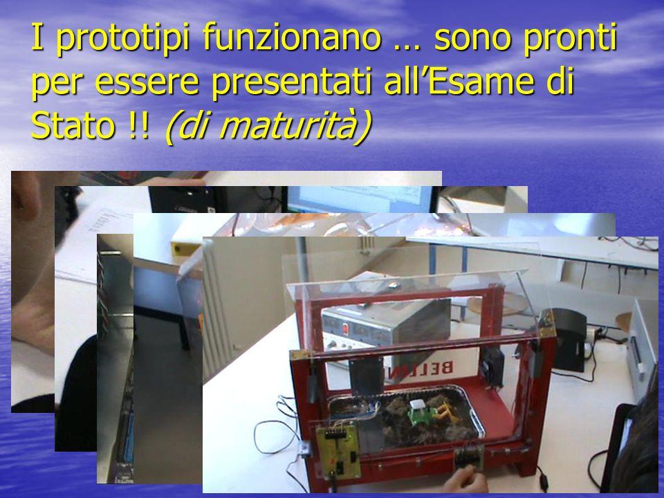 I prototipi funzionano … sono pronti per essere presentati all'Esame di Stato !! (di maturità)