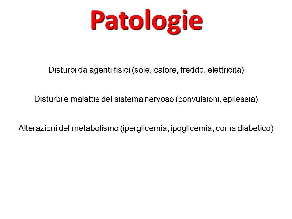 Patologie Disturbi da agenti fisici (sole, calore, freddo, elettricità) Disturbi e malattie del sistema nervoso (convulsioni, epilessia)