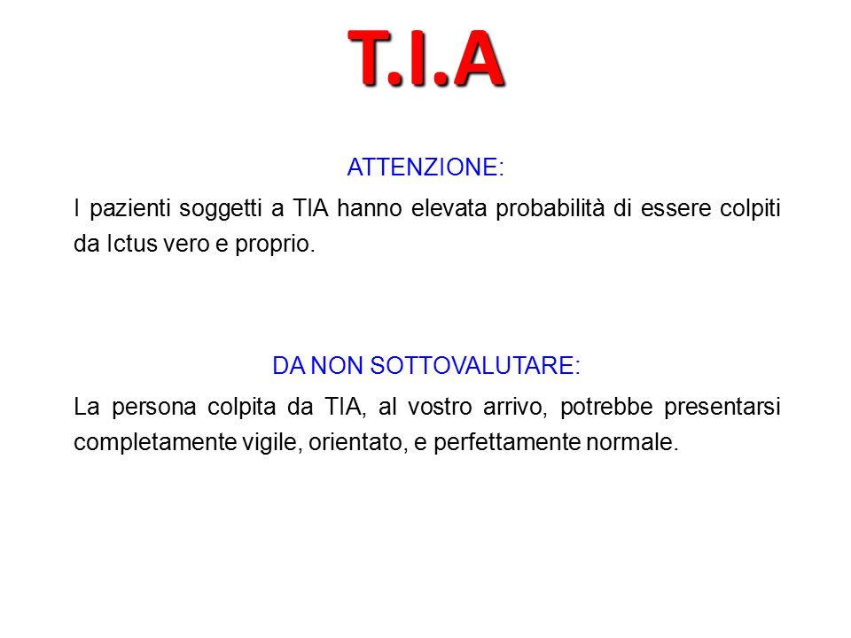 T.I.A ATTENZIONE: I pazienti soggetti a TIA hanno elevata probabilità di essere colpiti da Ictus vero e proprio.