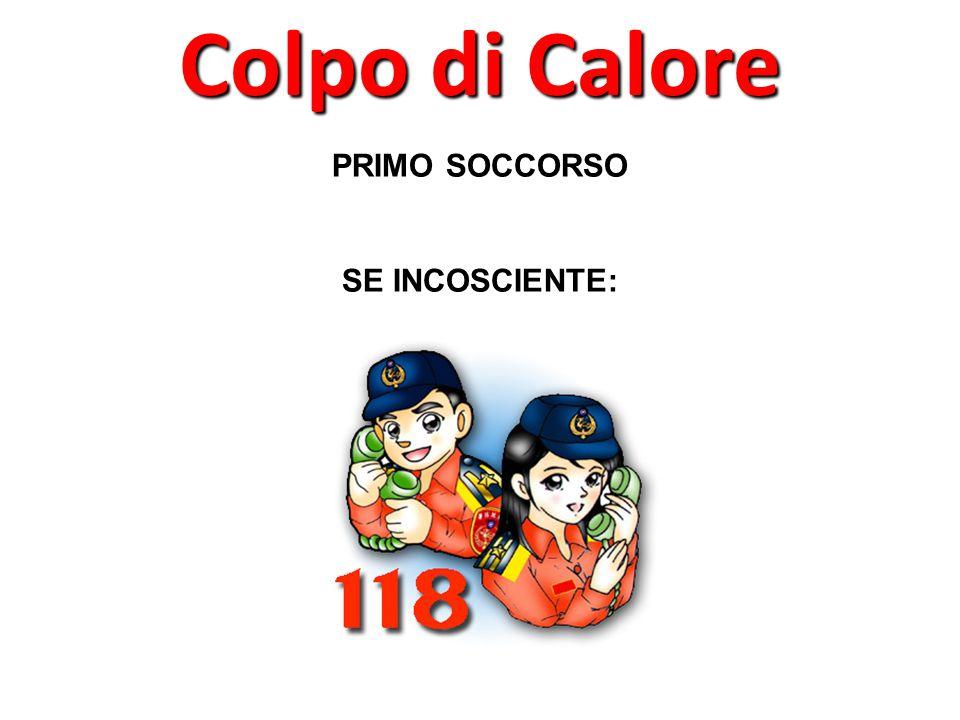 Colpo di Calore PRIMO SOCCORSO SE INCOSCIENTE: 51