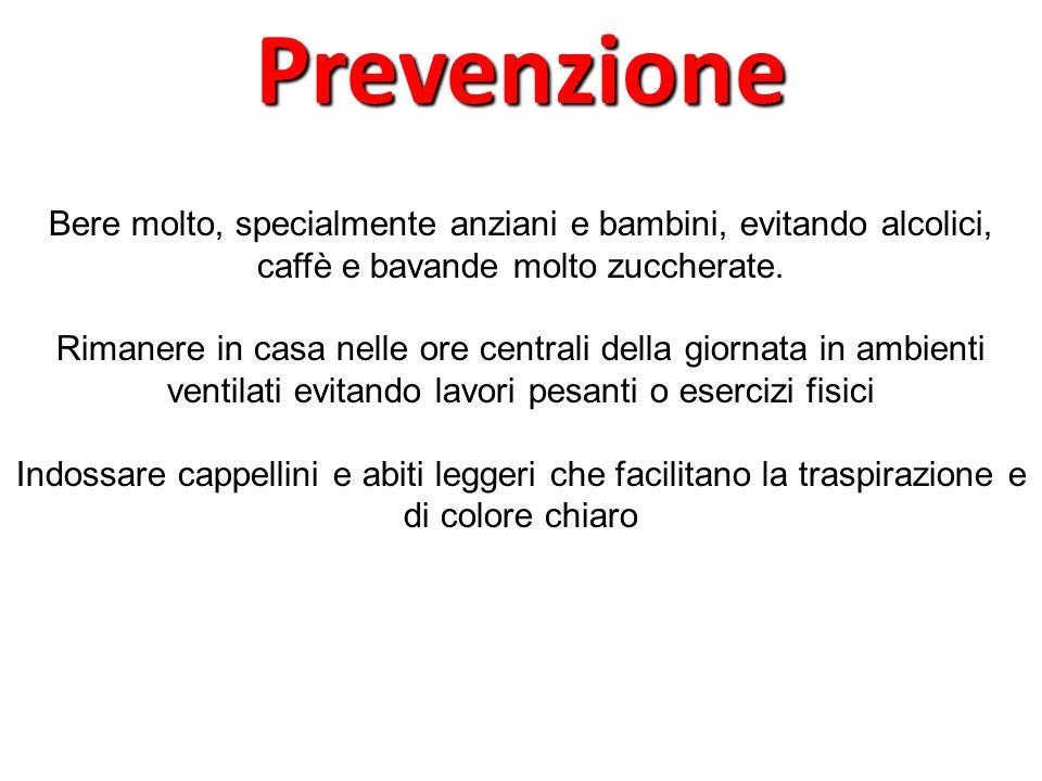 Prevenzione Bere molto, specialmente anziani e bambini, evitando alcolici, caffè e bavande molto zuccherate.