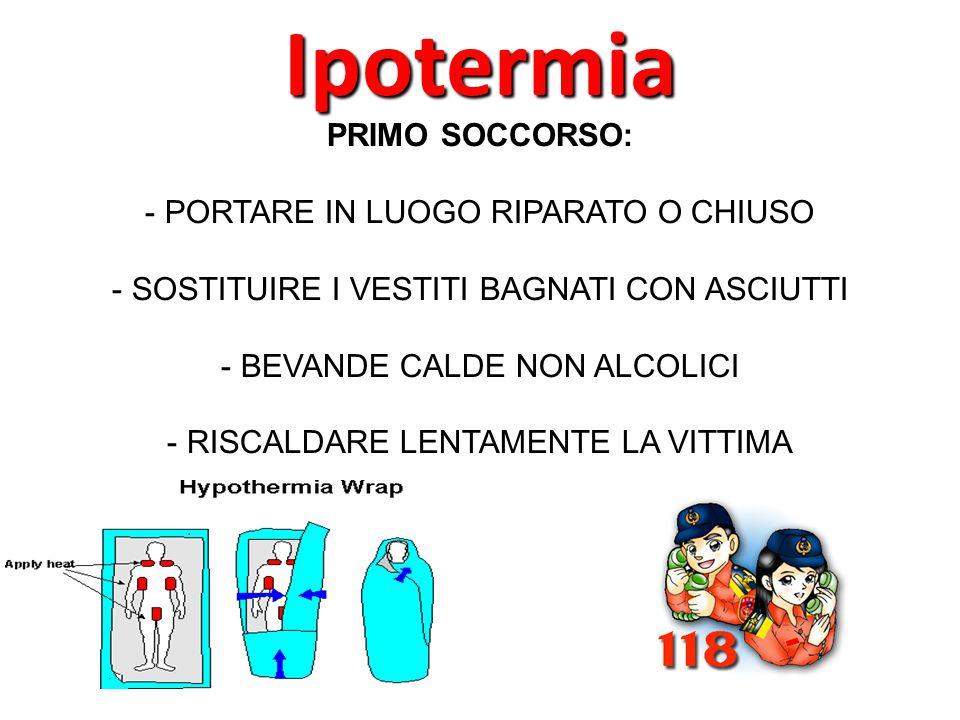 Ipotermia PRIMO SOCCORSO: PORTARE IN LUOGO RIPARATO O CHIUSO