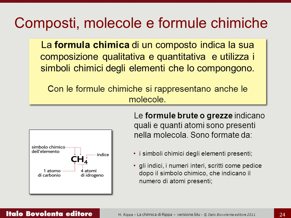 Con le formule chimiche si rappresentano anche le molecole.